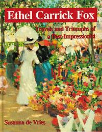 Ethel Carrick Fox by Susanna De Vries
