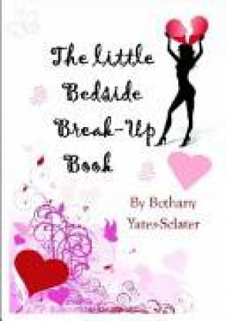 The Little Bedside Break-Up Book by Bethany Yates-Sclater