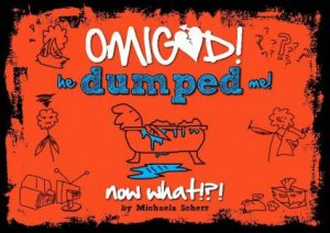 OMIGOD! He Dumped Me! Now What? by Michaela Scherr
