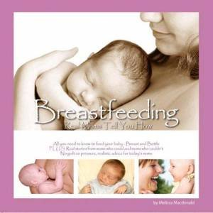 Breastfeeding: Real Mums Tell You How by Melissa Macdonald