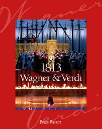 1813: Wagner and Verdi