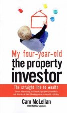 My Four-Year Old The Property Investor by Cam McLellan