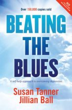 Beating The Blues: A Self Help Approach To Overcoming Depression by Susan Tanner & Jillian Ball
