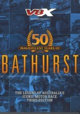 50 Magnificent Years Of Bathurst: Legend Of Australia's Iconic Motor Race by Various