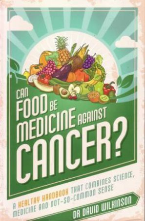 Can Food Be Medicine Against Cancer by David Wilkinson