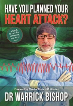 Have You Planned Your Heart Attack? by Dr Warrick Bishop