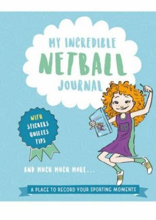 My Incredible Netball Journal by Eliza McCann & Sue Cox
