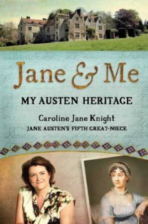 Jane & Me: My Austen Heritage by Caroline Jane Knight