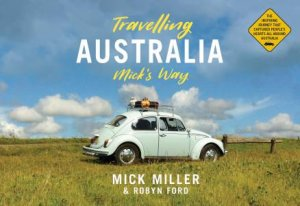 Travelling Australia Mick's Way by Mick Miller & Robyn Ford
