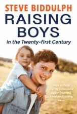 Raising Boys In The TwentyFirst Century How To Help Our Boys Become OpenHearted Kind And Strong Men