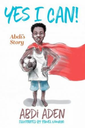 Yes I Can! by Abdi Aden