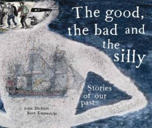The Good, The Bad And The Silly by John Dickson