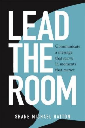 Lead The Room by Shane Michael Hatton