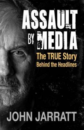 Assault By Media by John Jarratt