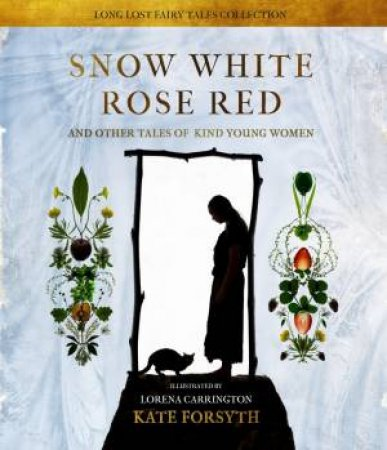 Snow White, Rose Red And Other Tales Of Kind Young Women