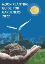 2022 Moon Planting Guide For Gardeners