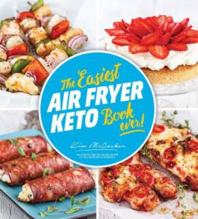 The Easiest Air Fryer Keto Book Ever by Kim McCosker