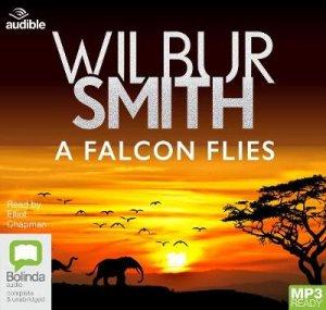 A Falcon Flies by Wilbur Smith & Elliot Chapman