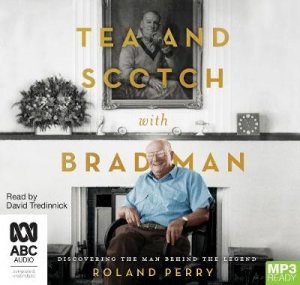 Tea And Scotch With Bradman by Roland Perry & David Tredinnick