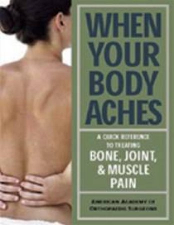 When Your Body Aches by American Academy Of Orthopaedic Surgeons
