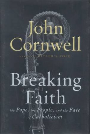 Breaking Faith by John Cornwell