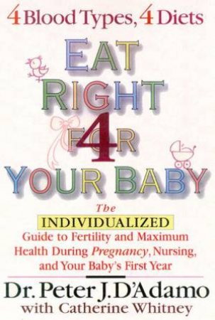 Eat Right For Your Baby by Peter J D'Adamo & Catherine Whitney