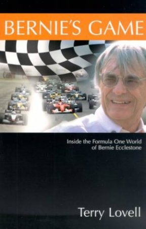 Bernie's Game: Inside The Formula One World Of Bernie Ecclestone by Terry Lovell