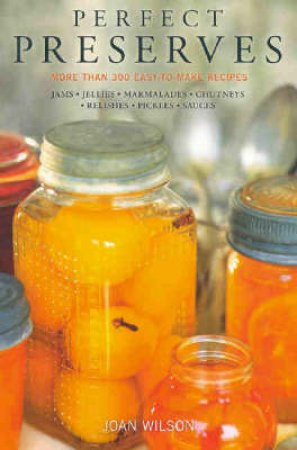 Perfect Preserves Cookbook by Joan Wilson