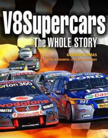 V8 Supercars: The Whole Story by Gordon Lomas & Stephen Sargeant