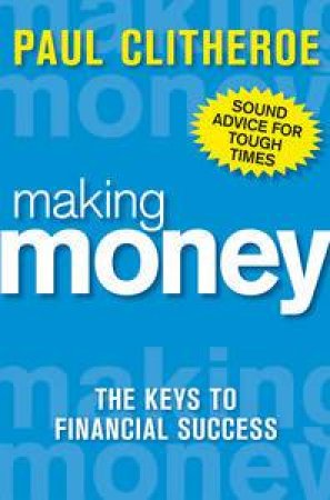 Making Money: The Keys to Financial Success, 8th Ed by Paul Clitheroe