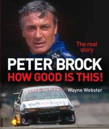 Peter Brock: How Good is This! by Wayne Webster