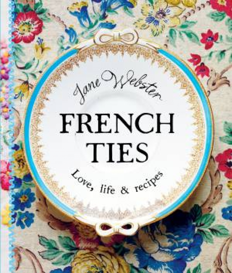 French-Ties-Love-Life-and-Recipes-by-Jane-Webster-Hardcover