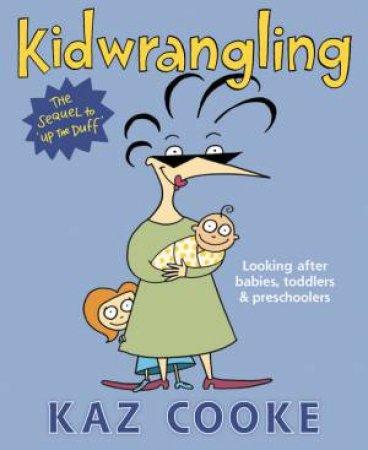 Kidwrangling: Looking After Babies, Toddlers And Preschoolers