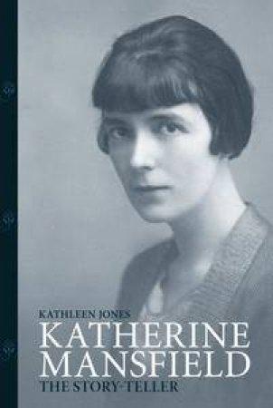 Katherine Mansfield: The Story-Teller by Kathleen Jones