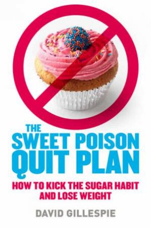 The Sweet Poison Quit Plan: How to Kick the Sugar Habit and Lose Weight