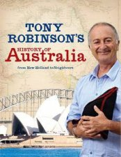 Tony Robinsons History of Australia From New Holland to Neighbours