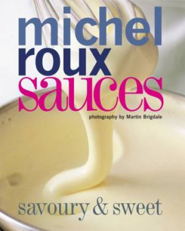 Sauces: Savoury & Sweet by Michel Roux