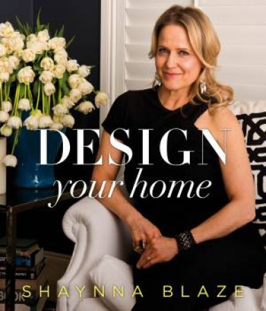 Design Your Home By Shaynna Blaze 9780670076789