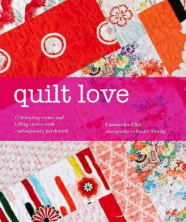 Quilt Love by Cassandra Ellis