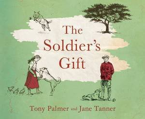 The Soldier's Gift by Anthony Palmer & Jane Tanner