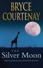 The Silver Moon Reflections and Stories On Life Death and Writing
