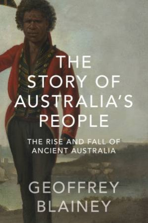 The Story of Australia's People Vol. 01: The Rise and Fall of Ancient Australia