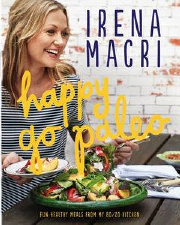 Happy Go Paleo: Fun, healthy meals from my 80/20 kitchen