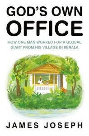 God's Own Office: How One Man Worked for a Global Giant from His Villagein Kerala