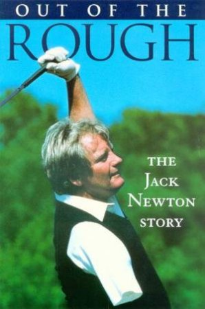 Out Of The Rough: The Jack Newton Story by Peter Stone