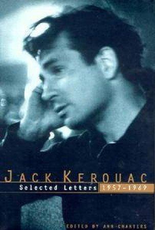 Jack Kerouac: Selected Letters 1957-1969 by Jack Kerouac