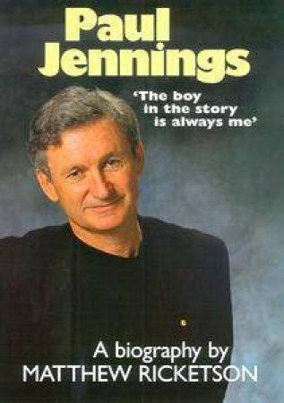 Paul Jennings: The Boy In The Story Is Always Me by Matthew Ricketson