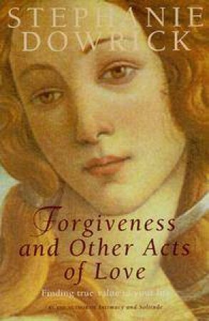Forgiveness And Other Acts of Love by Stephanie Dowrick
