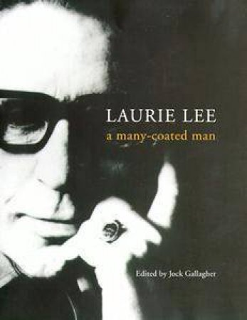 Laurie Lee: A Many-Coated Man by Various