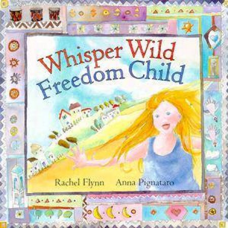 Whisper Wild, Freedom Child by Rachel Flynn